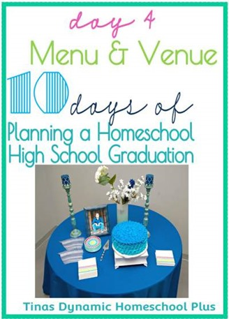 Day 4 Menu Venue of 10 Days of Planning a Homeschool High School Graduation CP Tinas Dynamic H2 Day 4. Menu & Venue. 10 days of Planning A Homeschool High School Graduation