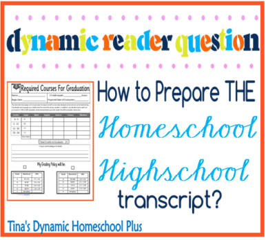 Dynamic Reader Question: How To Prepare THE Homeschool High School Transcript