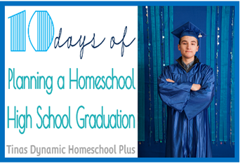 10 Days of Plannning Homeschool Highschool Graduation @ Tinas Dynamic Homeschool Plus