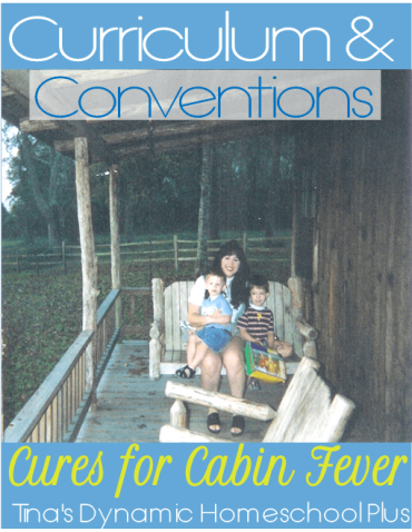 Curriculum & Homeschool Conventions Cures for Cabin Fever