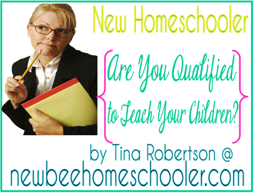 New Homeschooler  What Qualifies You Teach Your Children @ New Bee Homeschooler