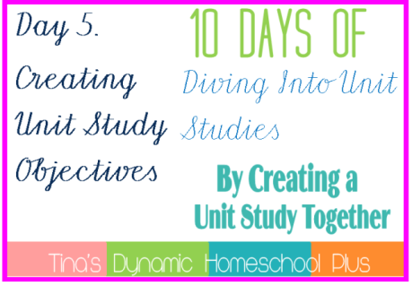 Day 5. Creating Unit Study Objectives. 10 Days of Diving Into Unit Studies by Creating a Unit Study Together.