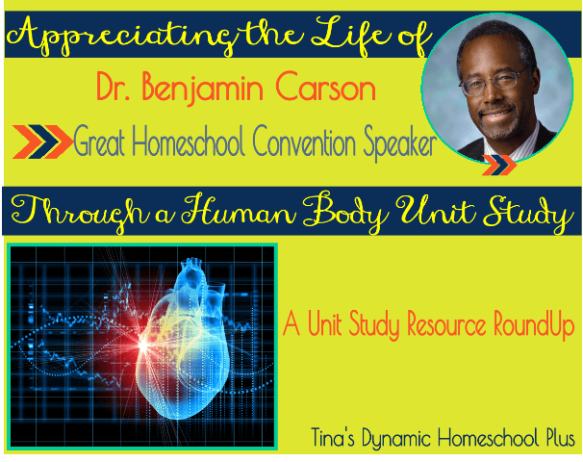Appreciating the life of Great Homeschool Conventions Speaker Dr. Benjamin Carson Through a Human Body Unit Study