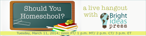 Should You Homeschool? Join Me TODAY for a LIVE Google Hangout with Bright Ideas Press.