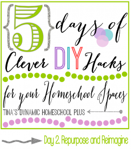 5 Days of Clever DIY Hacks for Your Homeschool Spaces  Day 2 Repurpose and Reimagine