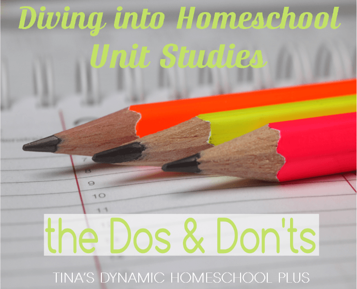Diving into Homeschool Unit Studies The Dos and Don'ts @ Tina's Dynamic Homeschool Plus