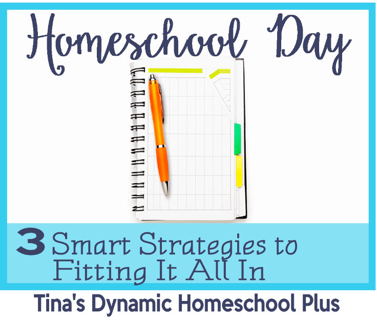 Homeschool Day. 3 Smart Strategies to Fitting it ALL In @ Tina's Dynamic Homeschool Plus