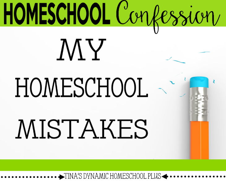Homeschool Confession - My Homeschool Mistakes @ Tina's Dynamic Homeschool Plus