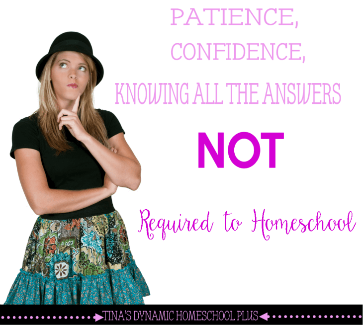 Patience, Confidence, Knowing all the Answers – NOT Required to Homeschool @ Tina's Dynamic Homeschool Plus