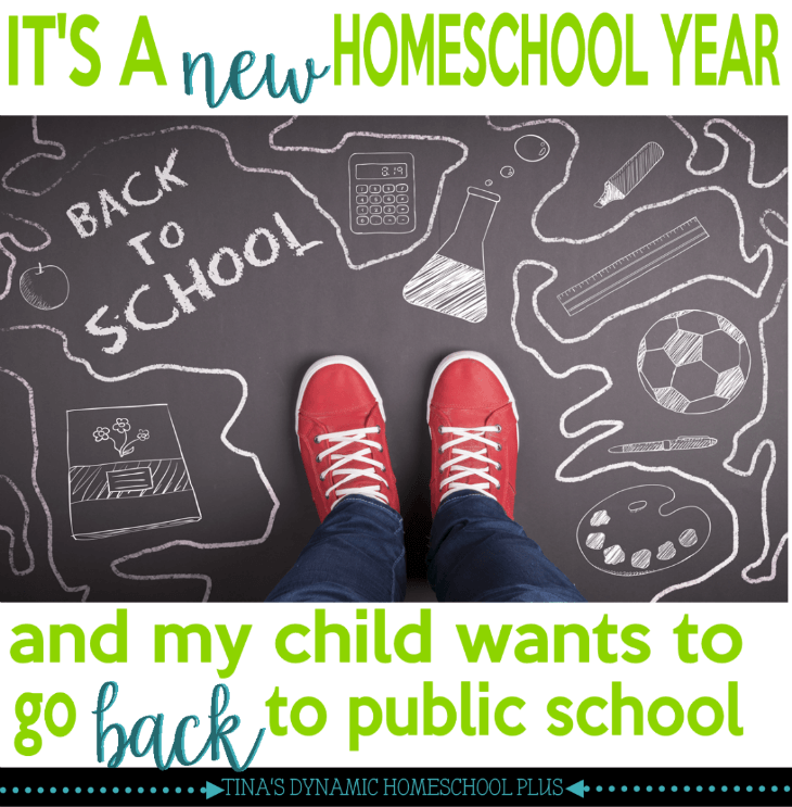 It's a New Homeschool Year and My Child Wants to Go Back to Public School @ Tina's Dynamic Homeschool Plus