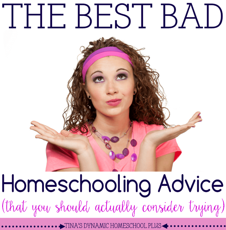 The Best Bad Homeschooling Advice (That You Should Actually Consider) @ Tina's Dynamic Homeschool Plus