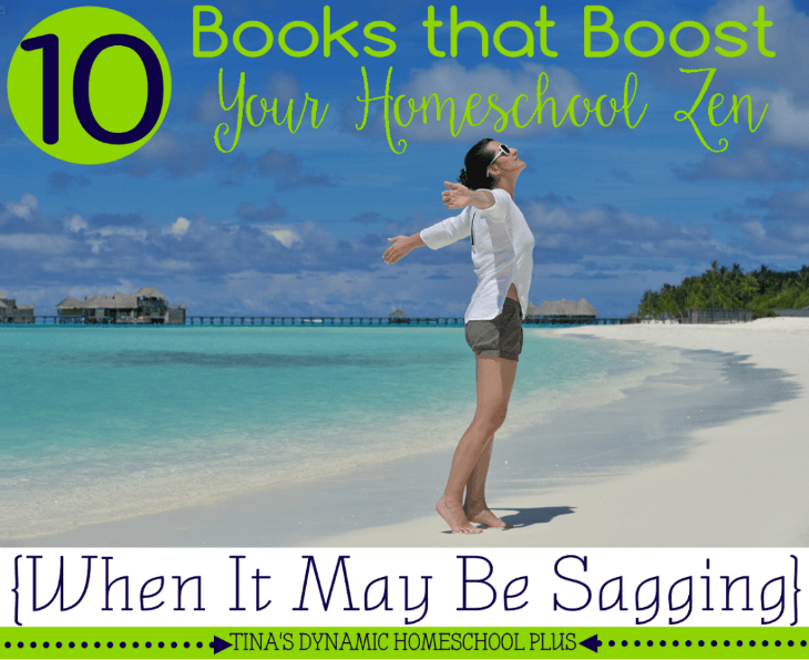 10 Books that Boost Your Homeschool Zen (When It May Be Sagging) @ Tina's Dynamic Homeschool Plus