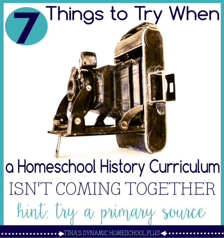 7 Things to Try When a Homeschool History Curriculum Just Isn't Coming Together (hint try a primary source) @ Tina's Dynamic Homeschool Plus