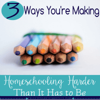 3 Ways You're Making Homeschool Harder Than It Has to Be @ Tina's Dynamic Homeschool Plus featured