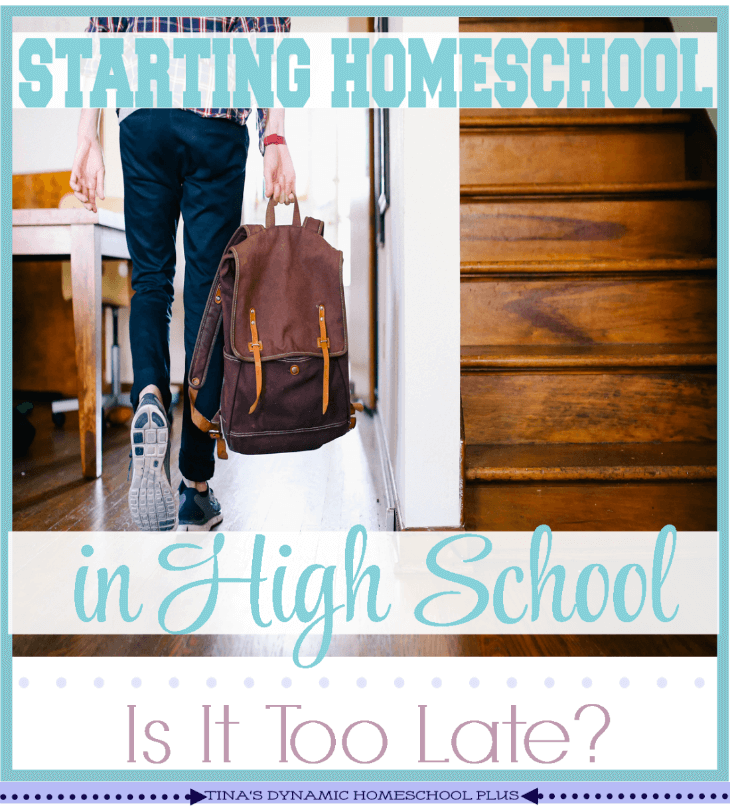 Starting Homeschool in High School - Is It Too Late @ Tina's Dynamic Homeschool Plus