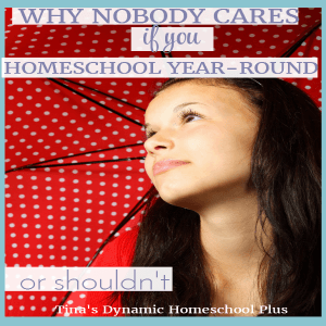 Why Nobody Cares if You Homeschool Year-Round @ Tina's Dynamic Homeschool Plus featured
