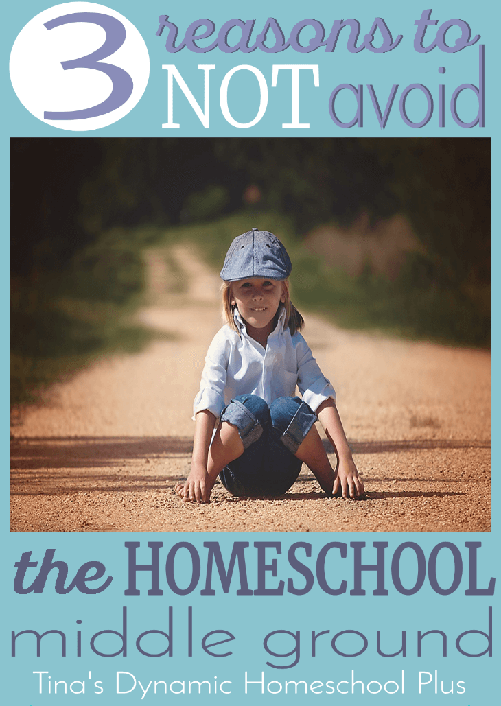 3 Reasons to NOT Avoid the Homeschool Middle Ground @ Tina's Dynamic Homeschool Plus