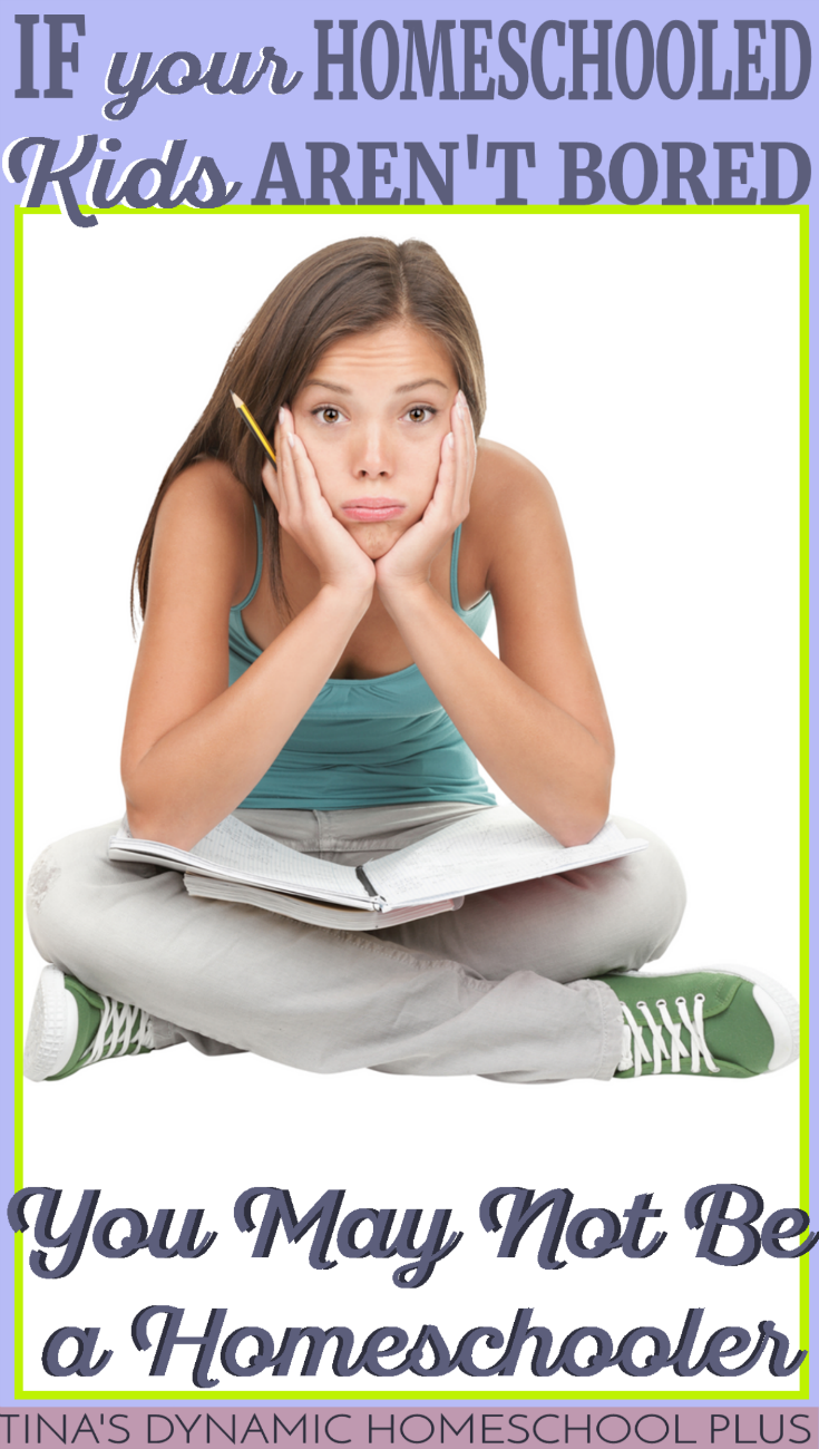 If Your Homeschooled Kids are not bored you may not be a homeschooler @ Tina's Dynamic Homeschool Plus