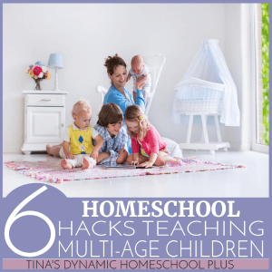 6-homeschool-hacks-teaching-multi-age-children-300x