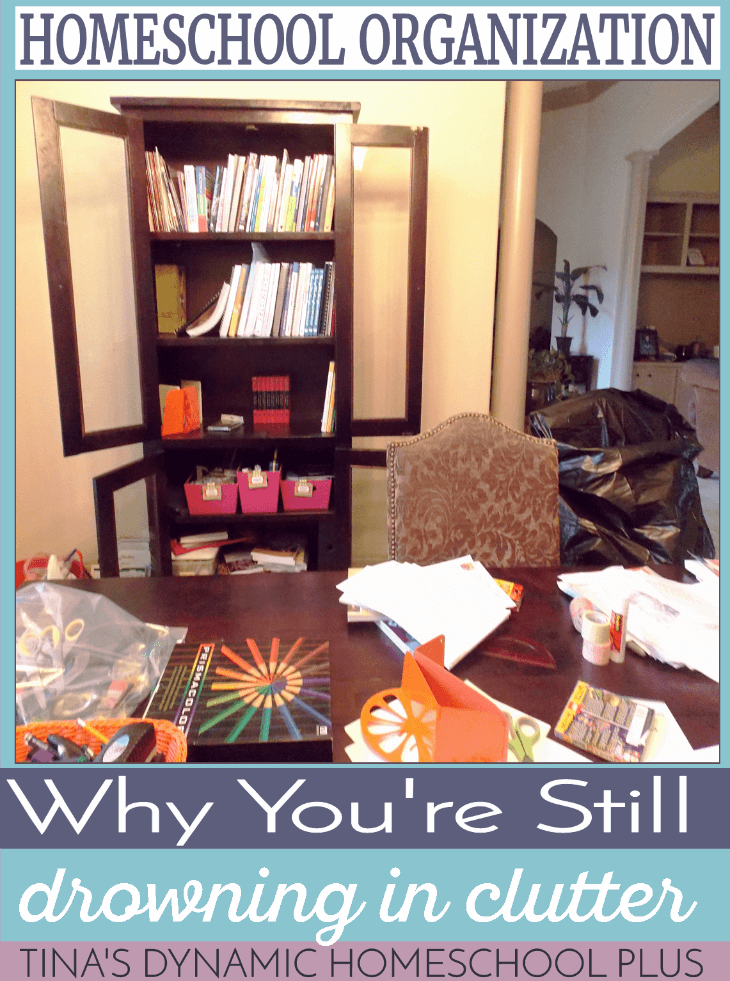 Homeschool Organization - Why You're Still Drowning in Clutter @ Tina's Dynamic Homeschool Plus