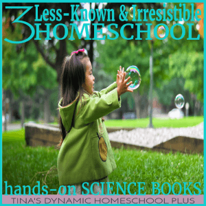 3-less-known-and-irresistible-homeschool-hands-on-science-books-300x