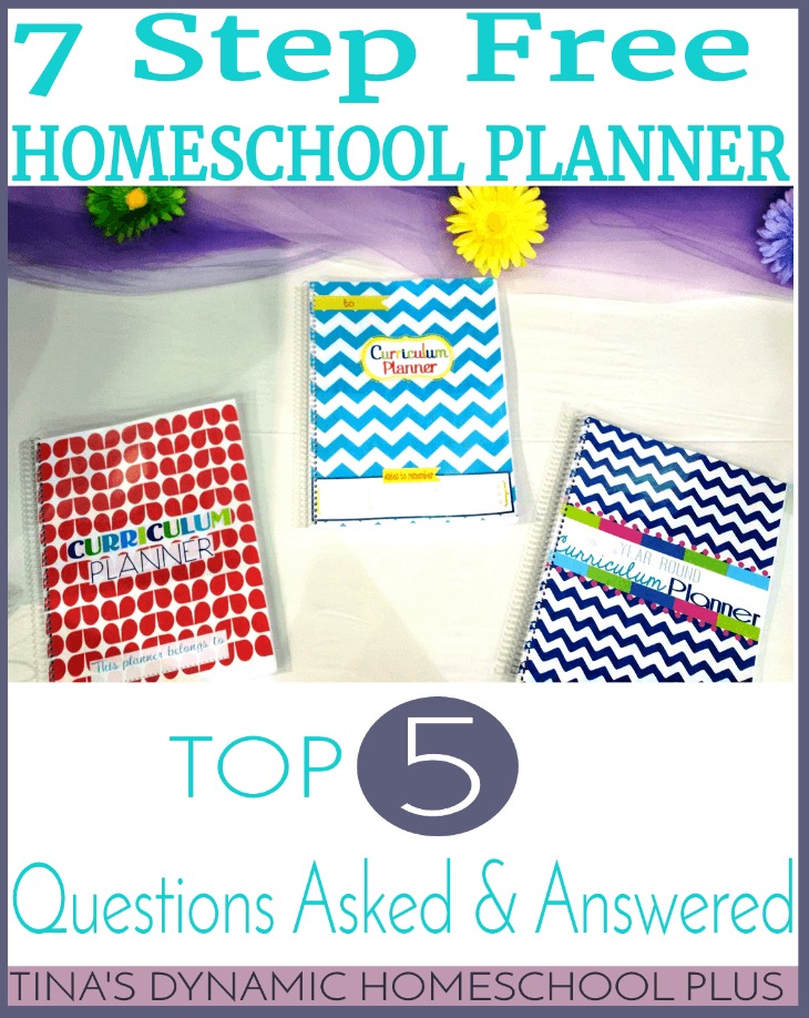 7 Step Free Homeschool Planner - Top 5 Questions Asked Are Answered @ Tina's Dynamic Homeschool Plus
