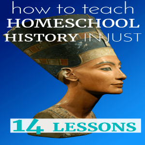 How to Teach Homeschool History (Easily) in Just 14 Lessons