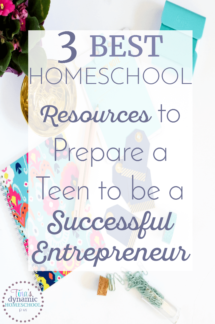 3 Best Homeschool Resources to Prepare a Teen to be a Successful Entrepreneur @ Tina's Dynamic Homeschool Plus
