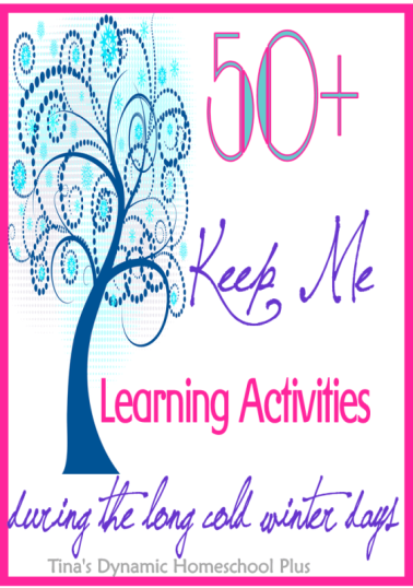 50 Keep Me Homeschooling Activities During the Long Cold Winter Days @ Tina's Dynamic Homeschool Plus