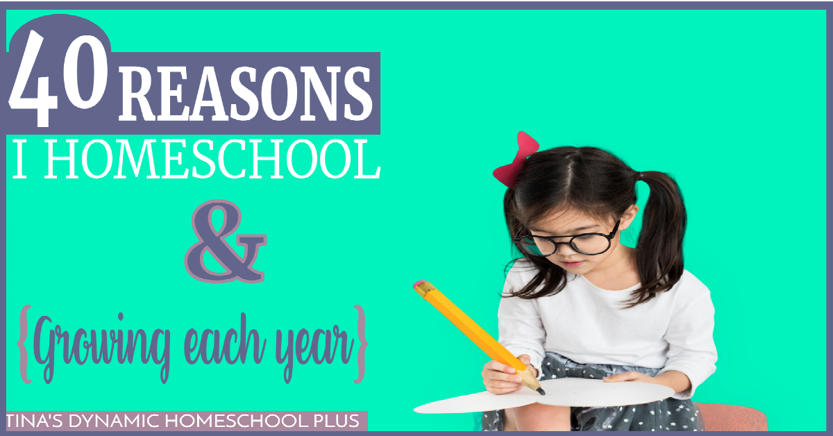 40 Reasons I Homeschool (And Growing Each Year)