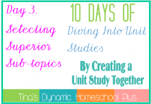 Day-3.-Selecting-Superior-Sub-Topics.-10-Days-of-Diving-Into-Unit-Studies-by-Creating-a-Unit-St.png