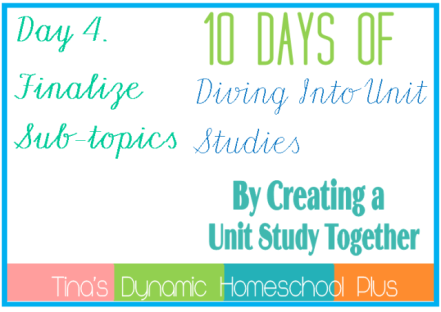 Unit Study. Day 4. Finalize Sub-Topics. 10 Days of Diving Into Unit Studies by Creating a Unit Study Together.