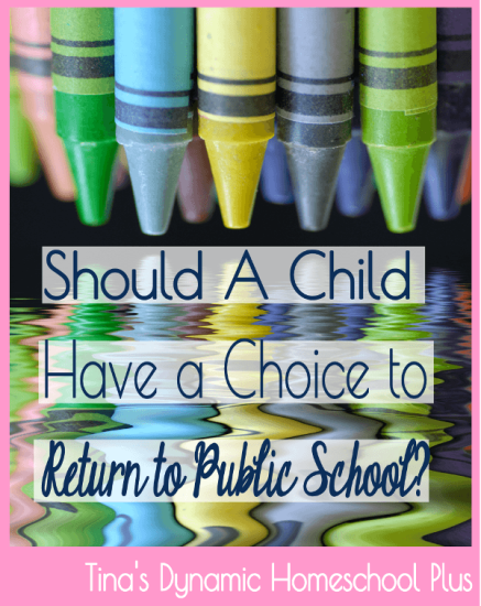 Return to Public School. Homeschool - Should My Child Have A Choice to Retun to Public School