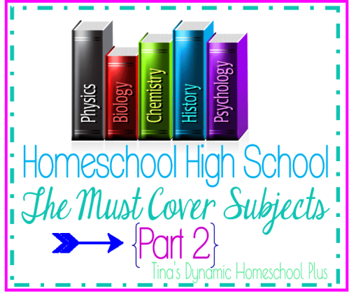 Homeschool High School The Must Cover Subjects Part 2