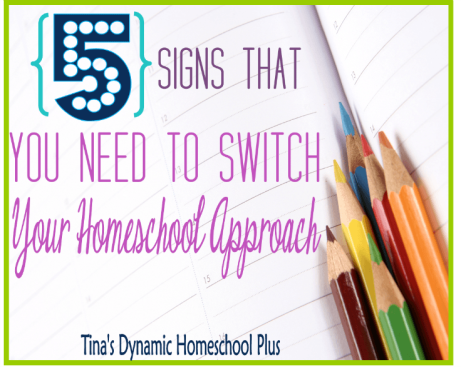 5 Signs That You Need To Switch Your Homeschool Approach @ Tina's Dynamic Homeschool Plus.