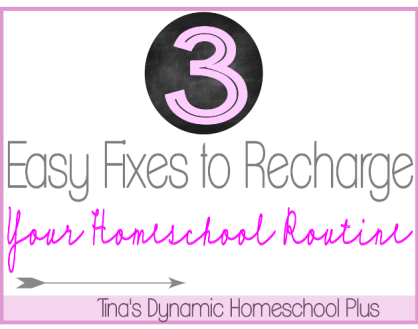 3 Easy Fixes to Recharge Your Homeschool Routine