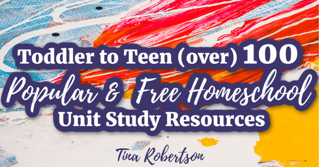 Toddler to Teen 100 Popular Free Homeschool Unit Study Resources