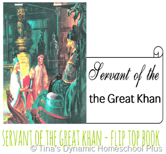 Servant of the Great Khan Top Flip Book @ Tina's Dynamic Homeschool Plus
