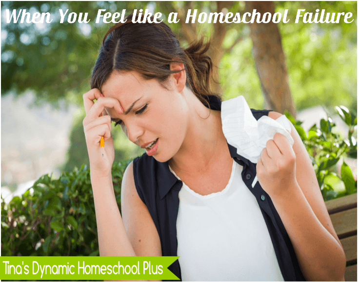 When You Feel Like a Homeschool Failure @ Tina's Dynamic Homeschool Plus