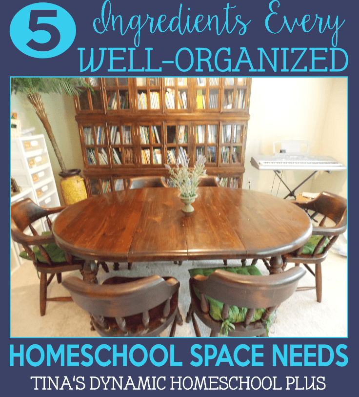 5 Ingredients Every Well-Organized Homeschool Space Needs  @ Tina's Dynamic Homeschool Plus