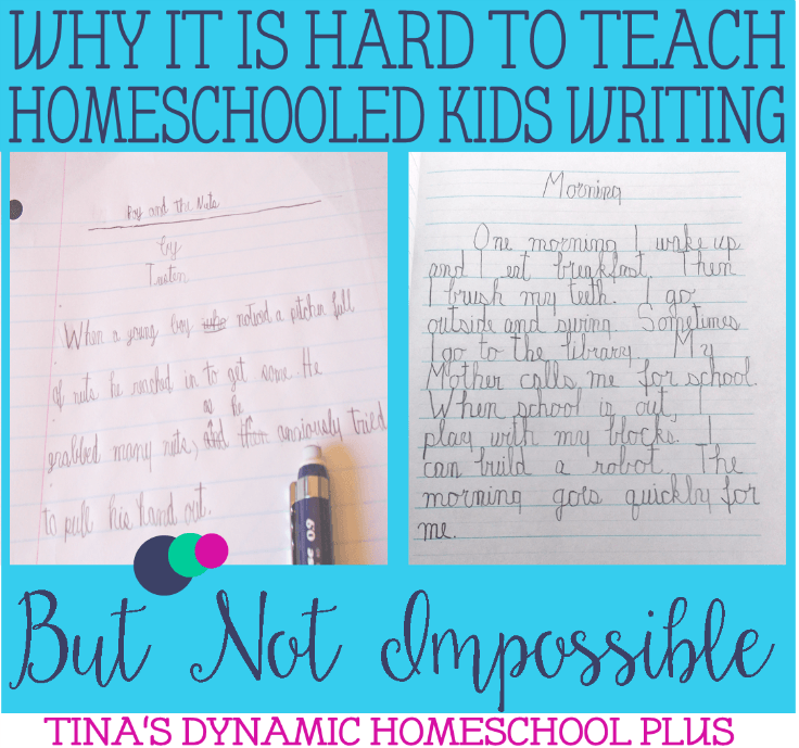 Why It is Hard to Teach Homeschooled Kids Writing But Not Impossible @ Tina's Dynamic Homeschool Plus