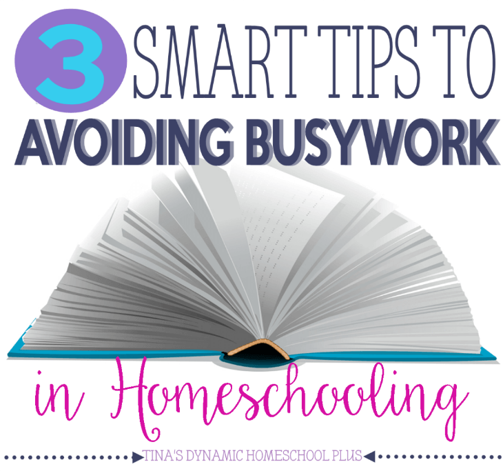 3 Smart Tips to Avoiding Busywork in Homeschooling @ Tina's Dynamic Homeschool Plus