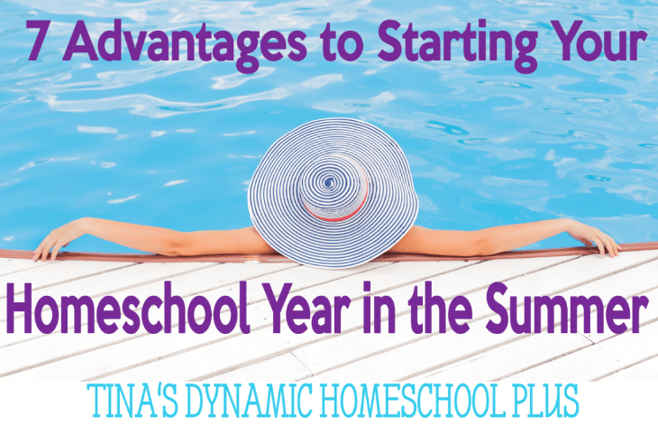 7 Advantages to Starting Your Homeschool Year in the Summer 2 @ Tina's Dynamic Homeschool Plus