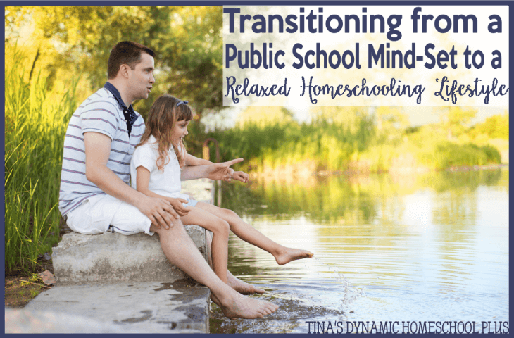 Transitioning from a Public School Mind-Set to a Relaxed Homeschooling Lifestyle @ Tina's Dynamic Homeschool Plus