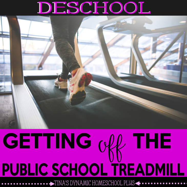 Deschool - Get Off the Public School Treadmill @ Tina's Dynamic Homeschool Plus