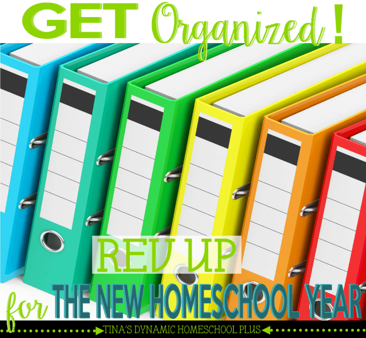 Get Organized - Rev Up for the New Homeschool Year @Tina's Dynamic Homeschool Plus