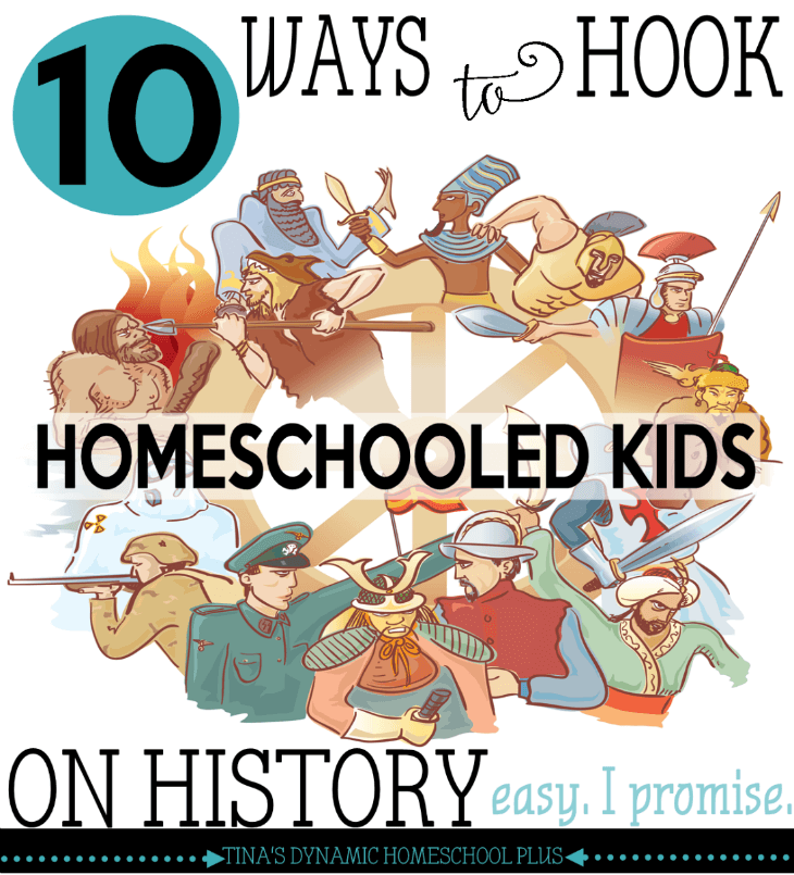10 Ways to Hook Homeschooled Kids on History (Easy. I Promise) @ Tina's Dynamic Homeschool Plus