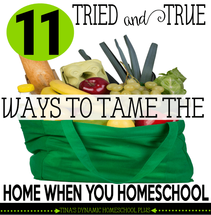 11 Tried and True Ways to Tame the Home When You Homeschool @ Tina's Dynamic Homeschool Plus