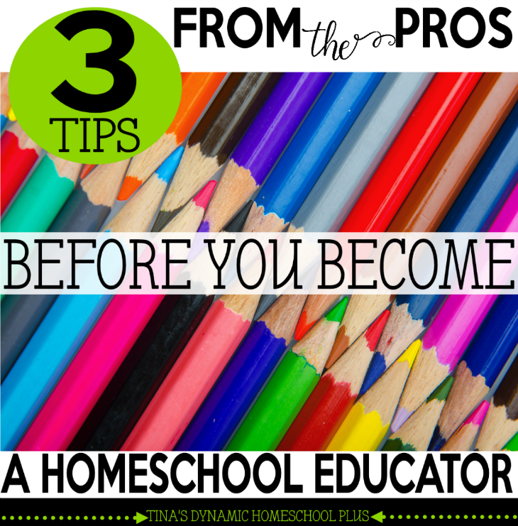 3 Tips from the Pros Before You Become a Homeschool Educator @ Tina's Dynamic Homeschool Plus