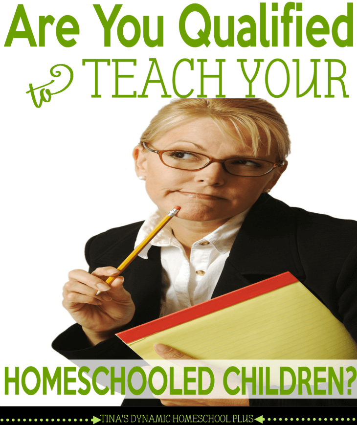 Are You Qualified to Teach Your Homeschooled Children Part 1. This is fantastic stuff. @ Tina's Dynamic Homeschool Plus